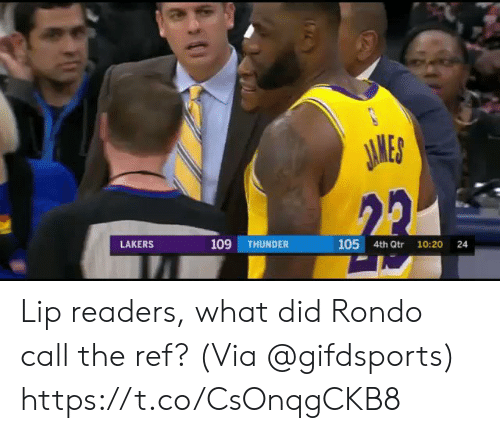 Los Angeles Lakers, Memes, and The Ref: JAMES  22  109  105 4th Qtr  LAKERS  THUNDER  10:20  24 Lip readers, what did Rondo call the ref?   (Via @gifdsports)  https://t.co/CsOnqgCKB8