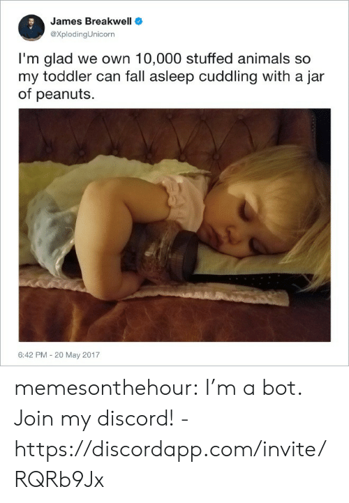 Animals, Fall, and Tumblr: James Breakwell  eXplodingUnicorn  I'm glad we own 10,000 stuffed animals so  my toddler can fall asleep cuddling with a jar  of peanuts  6:42 PM - 20 May 2017 memesonthehour:  I'm a bot. Join my discord! - https://discordapp.com/invite/RQRb9Jx