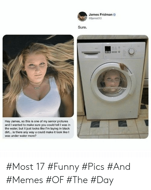 Funny, Memes, and Black: James Fridman  fjamie013  Sure.  Hey James, so this is one of my senior pictures  and I wanted to make sure you could tell I was in  the water, but it just looks like I'm laying in black  dirt... is there any way u could make it look like I  was under water more? #Most 17 #Funny #Pics #And #Memes #OF #The #Day