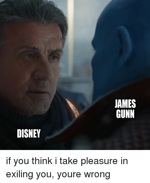 Marvel Comics: JAMES  GUNN  DISNEY if you think i take pleasure in exiling you, youre wrong