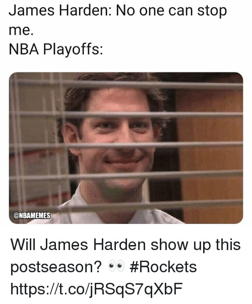 James Harden, Memes, and Nba: James Harden: No one can stop  me.  NBA Playoffs:  @NBAMEMES Will James Harden show up this postseason? 👀 #Rockets https://t.co/jRSqS7qXbF