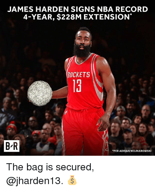Adrianisms: JAMES HARDEN SIGNS NBA RECORD  4-YEAR, $228M EXTENSION  OCKETS  13  t.  B R  PER ADRIAN WOJNAROWSKI The bag is secured, @jharden13. 💰