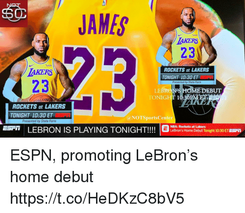 Espn, Los Angeles Lakers, and Nba: JAMES  wish  AKERS  23  cp  OALDING  wish  AKERS  23  ROCKETS at LAKERS  TONIGHT 10:30 ET  Presented by State Farm  LEBRONS HOMEDEBUT  TONIGHT 10:30P  LDİNG  ROCKETS at LAKERS  TONIGHT 10:30 ET  @NOTSports Center  Presented by State Farm  ES LEBRON IS PLAYING TONIGHT!!!  NBA: Rockets at LakersE  LeBron's Home Debut Tonight 10:30 ET ESPn  10.20 ESPN, promoting LeBron's home debut https://t.co/HeDKzC8bV5