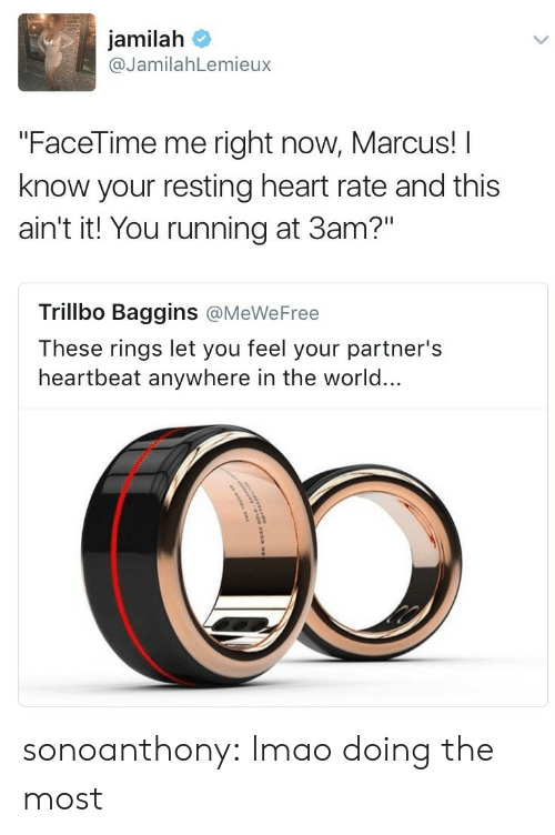 """Aint It: jamilah  @JamilahLemieux  """"FaceTime me right now, Marcus! I  know your resting heart rate and this  ain't it! You running at 3am?""""  Trillbo Baggins @MeWeFree  These rings let you feel your partner's  heartbeat anywhere in the world... sonoanthony: lmao doing the most"""