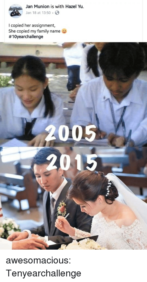 Family, Tumblr, and Blog: Jan Munion is with Hazel Yu.  Jan 18 at 13:50 .  I copied her assignment,  She copied my family name  #10yearchallenge  005  2015 awesomacious:  Tenyearchallenge