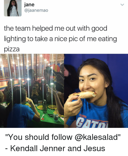 """Nice Pics: Jane  ajaanemao  the team helped me out with good  lighting to take a nice pic of me eating  pizza  GATTI """"You should follow @kalesalad"""" - Kendall Jenner and Jesus"""