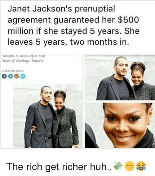 Huh, Marriage, and Memes: Janet Jackson's prenuptial  agreement guaranteed her $500  million if she stayed 5 years. She  leaves 5 years, two months in.  W5sam Al Mana After hive  Years of Marriage: Reports The rich get richer huh..💸😑😂