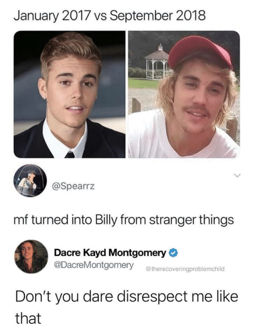 Dare, September, and You: January 2017 vs September 2018  @Spearrz  mf turned into Billy from stranger things  Dacre Kayd Montgomery  @DacreMontgomery  @therecoveringproblemchild  Don't you dare disrespect me like  that