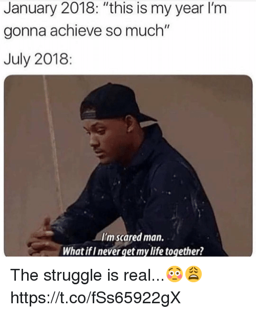 "Life, Struggle, and The Struggle Is Real: January 2018: ""this is my year I'm  gonna achieve so much""  July 2018:  I'mscared man.  What ifI never get my life together? The struggle is real...😳😩 https://t.co/fSs65922gX"