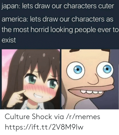America, Memes, and Japan: japan: lets draw our characters cuter  america: lets draw our characters as  the most horrid looking people ever to  exist Culture Shock via /r/memes https://ift.tt/2V8M9Iw