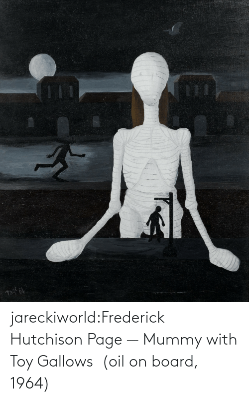 Board: jareckiworld:Frederick Hutchison Page — Mummy with Toy Gallows  (oil on board, 1964)