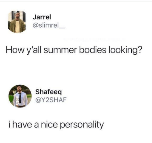 Summer Bodies: Jarrel  @slimrel  How y'all summer bodies looking?  Shafeeq  @Y2SHAF  i have a nice personality