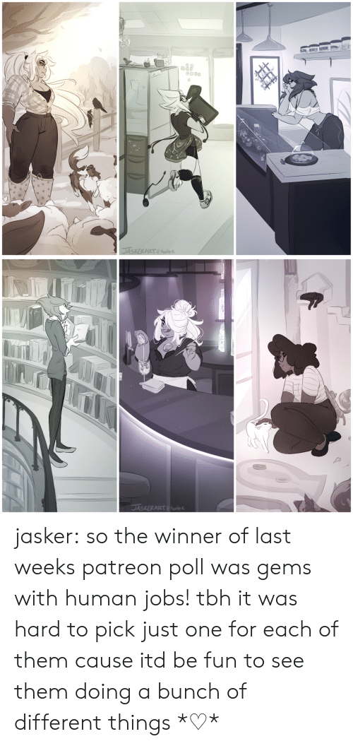 the winner: jasker:  so the winner of last weeks patreon poll was gems with human jobs! tbh it was hard to pick just one for each of them cause itd be fun to see them doing a bunch of different things*♡*