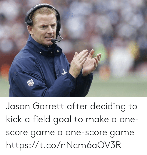Football, Nfl, and Sports: Jason Garrett after deciding to kick a field goal to make a one-score game a one-score game https://t.co/nNcm6aOV3R