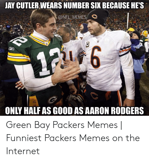 Memes Funniest: JAY CUTLER WEARS NUMBER SIX BECAUSE HE'S  @NEL MEMES  #8  ONLY HALF AS GOOD AS AARON RODGERS Green Bay Packers Memes | Funniest Packers Memes on the Internet