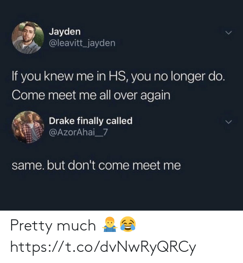Drake, All, and You: Jayden  @leavitt_jayden  If you knew me in HS, you no longer do.  Come meet me all over again  Drake finally called  @AzorAhai 7  same. but don't come meet me Pretty much 🤷‍♂️😂 https://t.co/dvNwRyQRCy