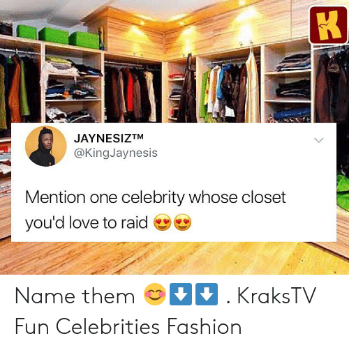 Fashion, Love, and Memes: JAYNESIZTM  @KingJaynesis  Mention one celebrity whose closet  you'd love to raid e Name them 😊⬇️⬇️ . KraksTV Fun Celebrities Fashion