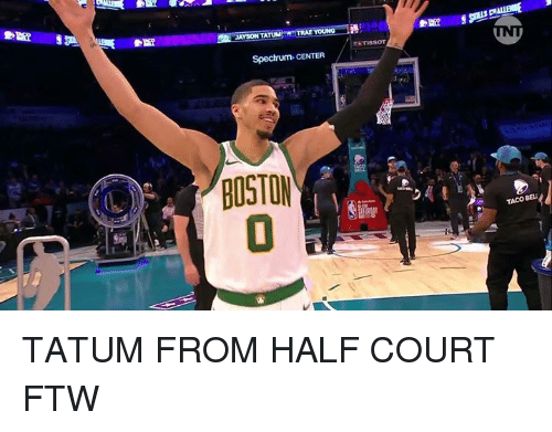 Ftw, Spectrum, and Court: JAYSON TA  TATISSOT  Spectrum CENTER  BOSTOM  0  TACO BEL TATUM FROM HALF COURT FTW