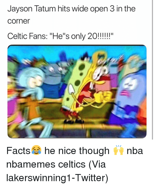 """Celtic: Jayson Tatum hits wide open 3 in the  corner  Celtic Fans:""""He's only 20!!!! Facts😂 he nice though 🙌 nba nbamemes celtics (Via lakerswinning1-Twitter)"""