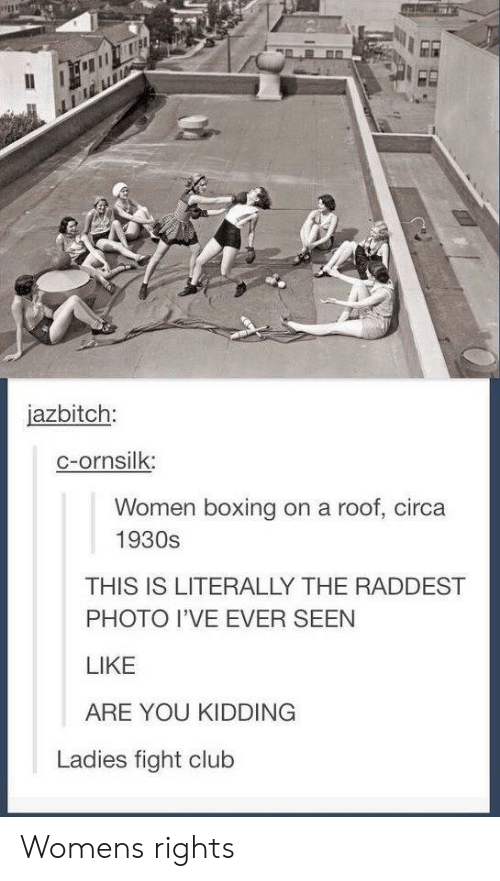 Boxing, Club, and Fight Club: jazbitch:  c-ornsilk:  Women boxing on a roof, circa  1930s  THIS IS LITERALLY THE RADDEST  PHOTO I'VE EVER SEEN  LIKE  ARE YOU KIDDING  Ladies fight club Womens rights
