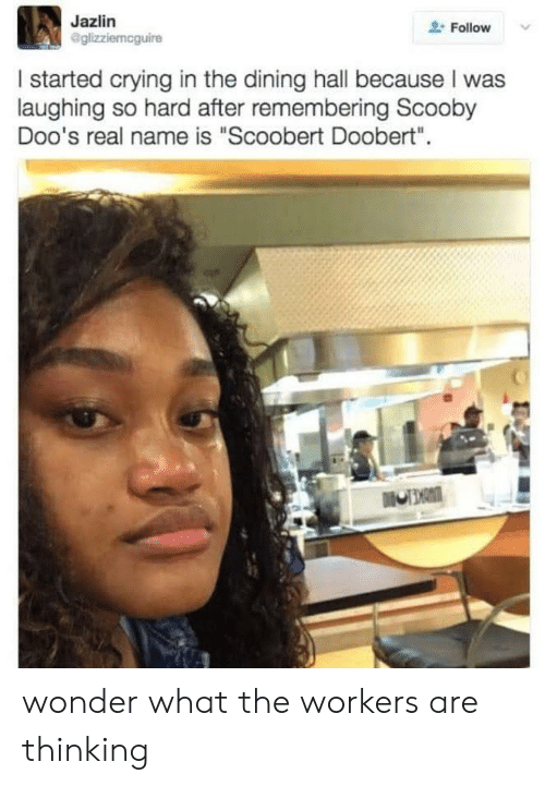 "Crying, Reddit, and Wonder: Jazlin  @glizziemcguire  Follow  I started crying in the dining hall because I was  laughing so hard after remembering Scooby  Doo's real name is ""Scoobert Doobert""  DiNCE wonder what the workers are thinking"