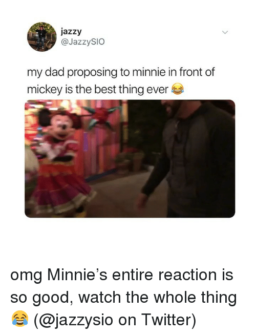 Dad, Memes, and Omg: jazzy  @JazzySIO  my dad proposing to minnie in front of  mickey is t  he best thing ever omg Minnie's entire reaction is so good, watch the whole thing 😂 (@jazzysio on Twitter)