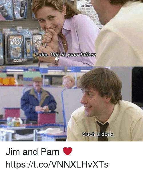 Dork, Pam, and This: JCONAR  to Our  Luke, this is your father  Such a dork Jim and Pam ❤️ https://t.co/VNNXLHvXTs