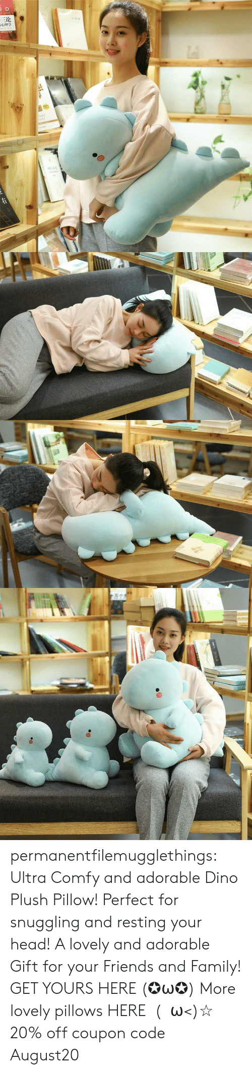 Family, Friends, and Head: JD  三论  laint  orld  TDNAR  ww.e permanentfilemugglethings:  Ultra Comfy and adorable Dino Plush Pillow! Perfect for snuggling and resting your head! A lovely and adorable Gift for your Friends and Family! GET YOURS HERE (✪ω✪) More lovely pillows HERE  (・ω<)☆ 20% off coupon code:August20