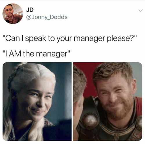 """Jonny: JD  @Jonny_Dodds  """"Can l speak to your manager please?""""  """"I AM the manager"""""""