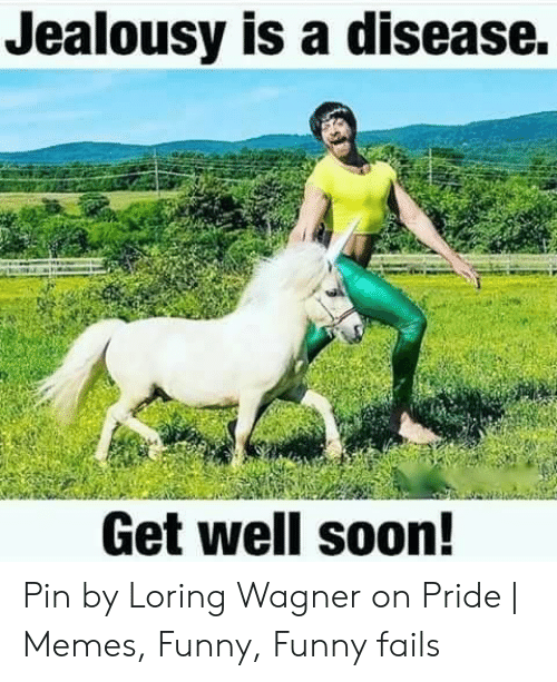Jealousy Is a Disease Get Well Soon! Pin by Loring Wagner on Pride