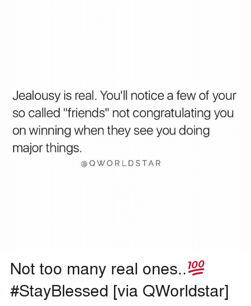 """congratulating: Jealousy is real. Youll notice a few of your  so called """"friends"""" not congratulating you  on winning when they see you doing  major things.  Q WORLDSTAR Not too many real ones..💯 #StayBlessed [via QWorldstar]"""