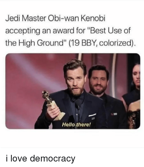 "Obi-Wan Kenobi: Jedi Master Obi-wan Kenobi  accepting an award for ""Best Use of  the High Ground"" (19 BBY, colorized).  Hello there! i love democracy"