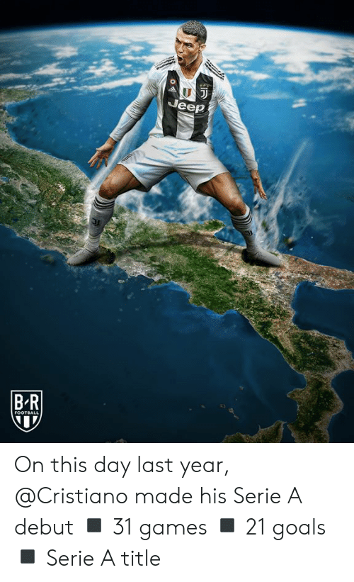 Football, Goals, and Games: Jeep  BR  FOOTBALL On this day last year, @Cristiano made his Serie A debut  ◾️ 31 games ◾️ 21 goals ◾️ Serie A title