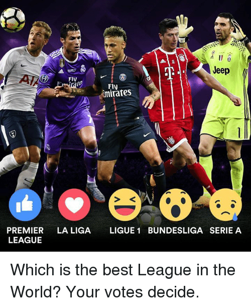 Memes, Best, and Jeep: Jeep  FlV  Fly  imirates  PREMIER LA LIGA LIGUE 1 BUNDESLIGA SERIE A  LEAGUE Which is the best League in the World? Your votes decide.