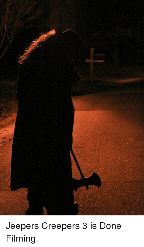 jeepers creepers: Jeepers Creepers 3 is Done Filming.