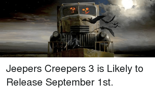 jeepers creepers: Jeepers Creepers 3 is Likely to Release September 1st.