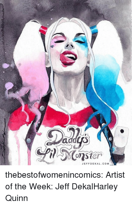 Tumblr, Blog, and Deviantart: JEFFDEKAL. CO M thebestofwomenincomics:  Artist of the Week: Jeff DekalHarley Quinn