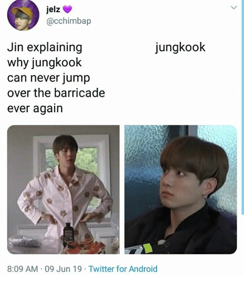 Android, Twitter, and Never: jelz  @cchimbap  Jin explaining  why jungkook  can never jump  over the barricade  jungkook  ever again  8:09 AM 09 Jun 19 Twitter for Android
