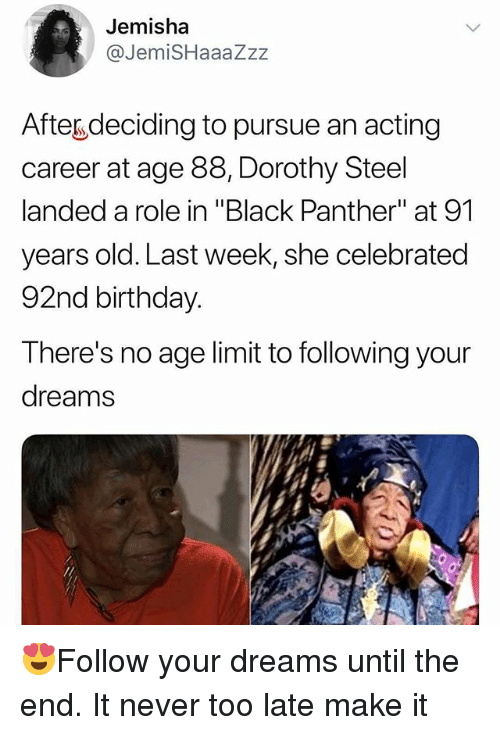 "Birthday, Memes, and Black: Jemisha  @JemiSHaaaZzz  Afteg deciding to pursue an acting  career at age 88, Dorothy Steel  landed a role in ""Black Panther"" at 91  years old. Last week, she celebrated  92nd birthday.  There's no age limit to following your  dreams 😍Follow your dreams until the end. It never too late make it"