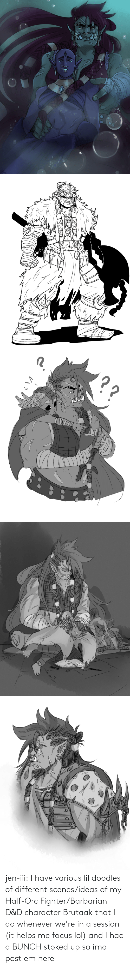 In A: jen-iii:  I have various lil doodles of different scenes/ideas of my Half-Orc Fighter/Barbarian D&D character Brutaak that I do whenever we're in a session (it helps me focus lol) and I had a BUNCH stoked up so ima post em here