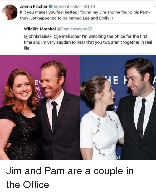 Life, The Office, and Jenna Fischer: Jenna Fischer @jennafischer 8/1/16  If it you makes you feel better, I found my Jim and he found his Pam  they just happened to be named Lee and Emily :)  Wildlife Marshal @Damianwayne33  @johnkrasinski @jennafischer I'm watching the office for the first  time and Im very sadden to hear that you two aren't together in real  life  ES  CA  NC Jim and Pam are a couple in the Office