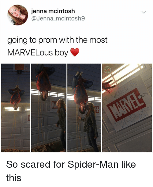 Marvelous: jenna mcintosh  @Jenna_mcintosh9  going to prom with the most  MARVELOUS boy So scared for Spider-Man like this