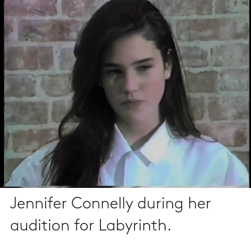Labyrinth: Jennifer Connelly during her audition for Labyrinth.