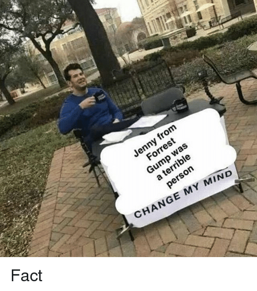 Terrible Person: Jenny fron  was  a terrible  person  Forrest  Gump  CHANGE MY MIND Fact