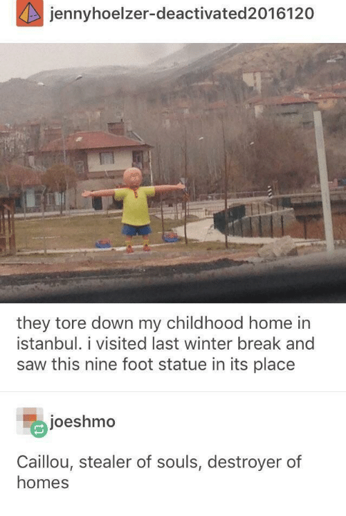 Winter Break: jennyhoelzer-deactivated 2016120  they tore down my childhood home in  istanbul. i visited last winter break and  saw this nine foot statue in its place  joeshmo  Caillou, stealer of souls, destroyer of  homes