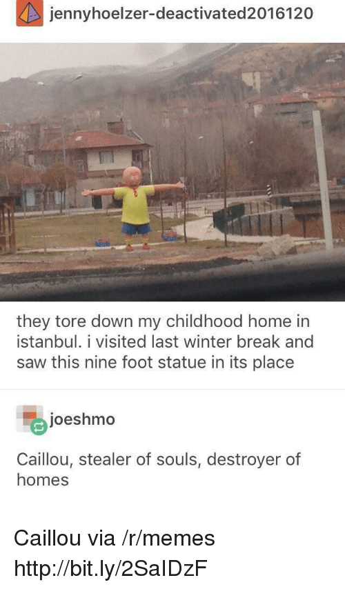 Winter Break: jennyhoelzer-deactivated2016120  they tore down my childhood home in  İstanbul. 1 visited last winter break and  saw this nine foot statue in its place  joeshmo  Caillou, stealer of souls, destroyer of  homes Caillou via /r/memes http://bit.ly/2SaIDzF