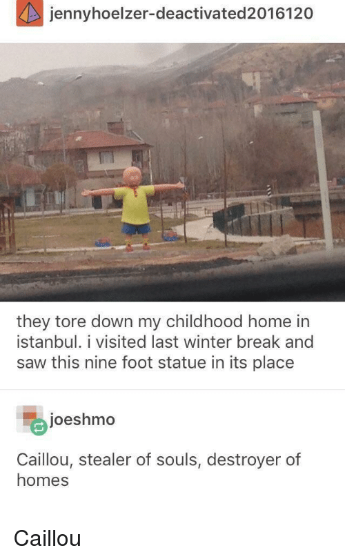 Winter Break: jennyhoelzer-deactivated2016120  they tore down my childhood home in  İstanbul. 1 visited last winter break and  saw this nine foot statue in its place  joeshmo  Caillou, stealer of souls, destroyer of  homes Caillou