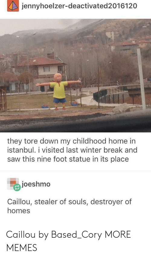 Winter Break: jennyhoelzer-deactivated2016120  they tore down my childhood home in  İstanbul. 1 visited last winter break and  saw this nine foot statue in its place  joeshmo  Caillou, stealer of souls, destroyer of  homes Caillou by Based_Cory MORE MEMES