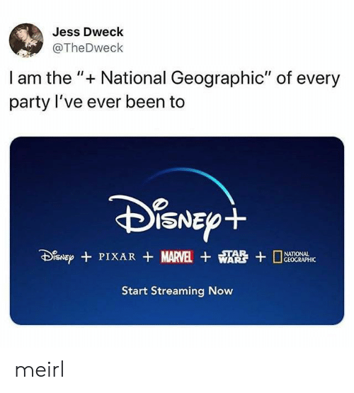 """jess: Jess Dweck  @TheDweck  I am the """" National Geographic"""" of every  party I've ever been to  DiSNEpt  SNEPPIXAR MARVEL WA  STAR  GEOGRAPHIC  Start Streaming Now meirl"""