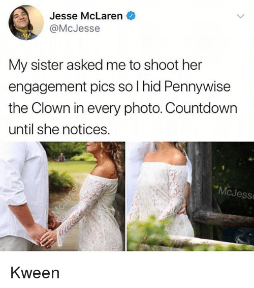 Countdown, McLaren, and Her: Jesse McLaren  @McJesse  My sister asked me to shoot her  engagement pics so l hid Pennywise  the Clown in every photo. Countdown  until she notices.  McJesse Kween
